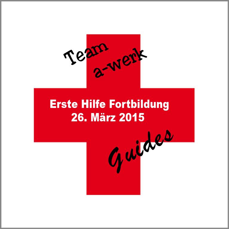 26.03.2015 Erste Hilfe Fortbildung der a-werk Guides